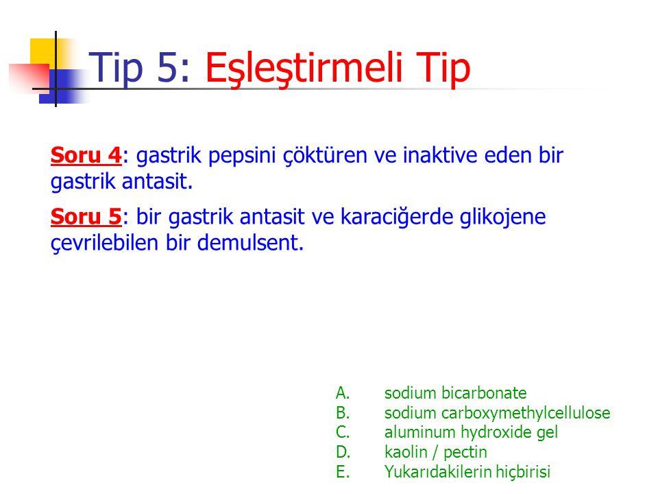 Tip 5: Eşleştirmeli Tip Soru 4: gastrik pepsini çöktüren ve inaktive eden bir gastrik antasit.