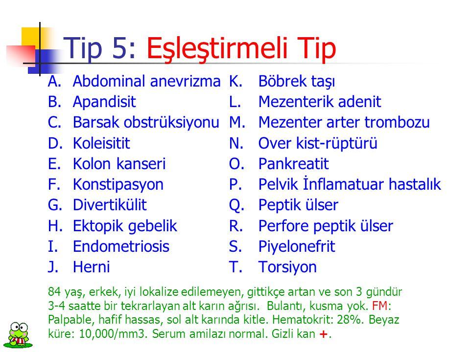 Tip 5: Eşleştirmeli Tip A. Abdominal anevrizma K. Böbrek taşı