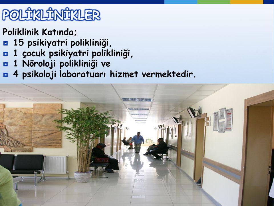 POLİKLİNİKLER Poliklinik Katında; 15 psikiyatri polikliniği,