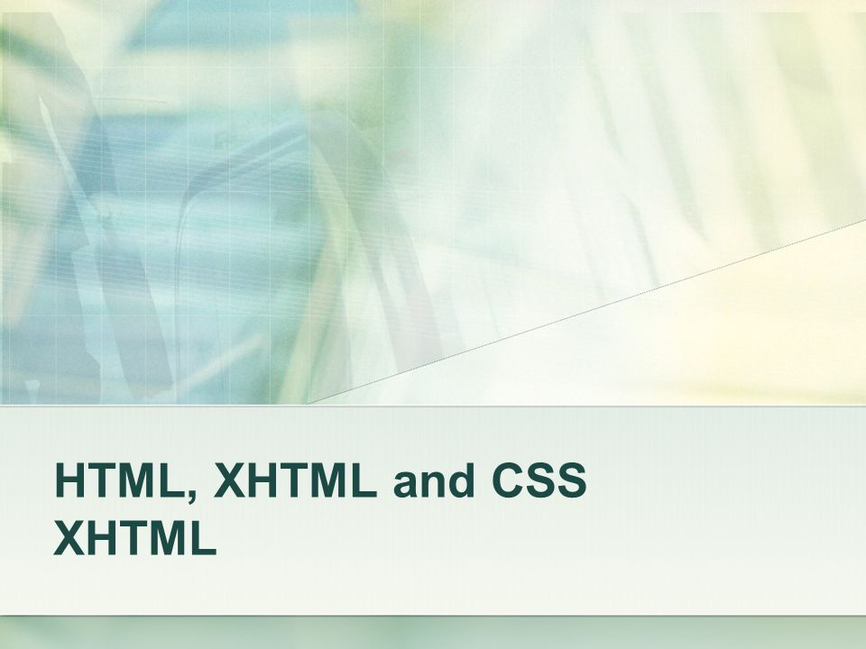 HTML, XHTML and CSS XHTML