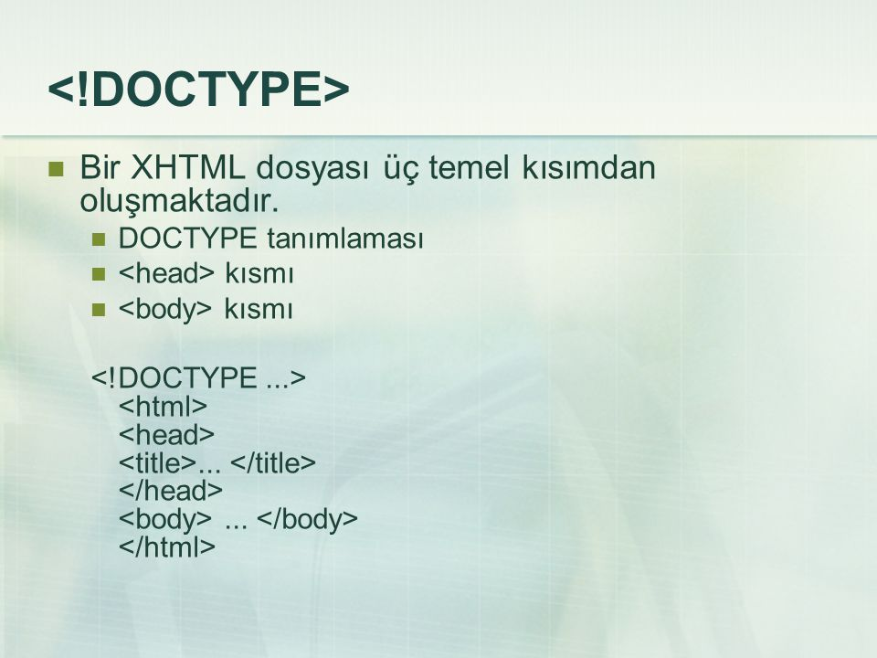 <!DOCTYPE> Bir XHTML dosyası üç temel kısımdan oluşmaktadır.