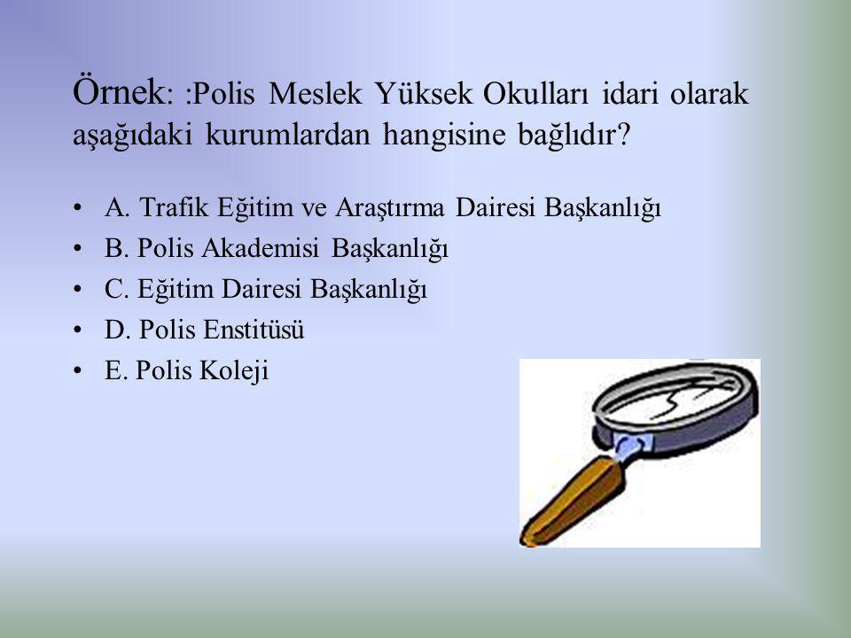 Örnek: :Polis Meslek Yüksek Okulları idari olarak aşağıdaki kurumlardan hangisine bağlıdır