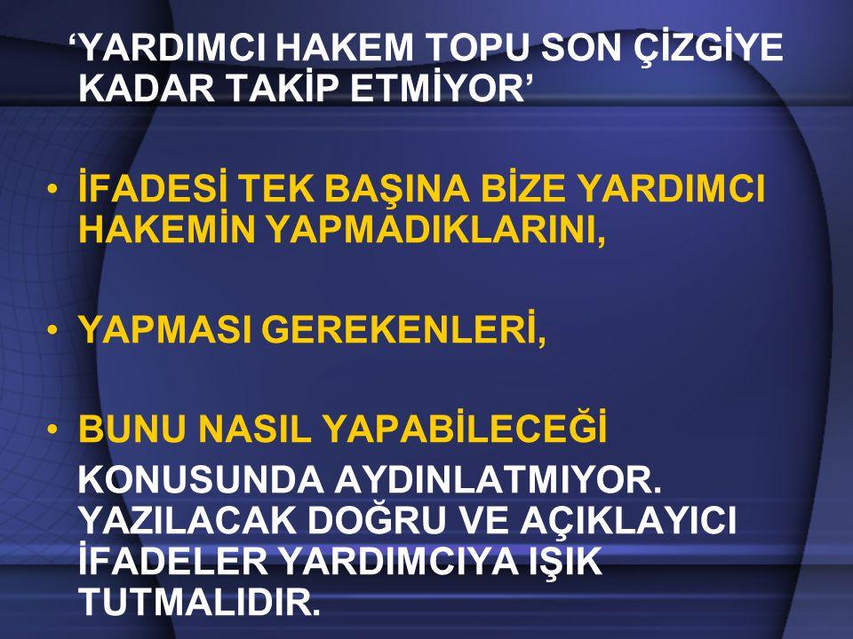 'YARDIMCI HAKEM TOPU SON ÇİZGİYE KADAR TAKİP ETMİYOR'