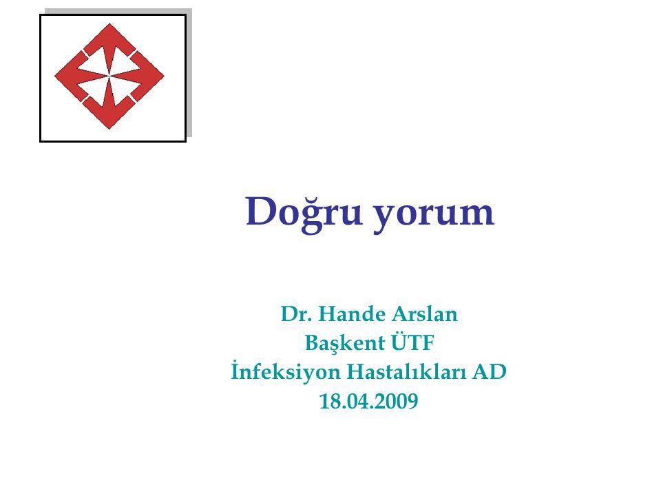Dr. Hande Arslan Başkent ÜTF İnfeksiyon Hastalıkları AD 18.04.2009