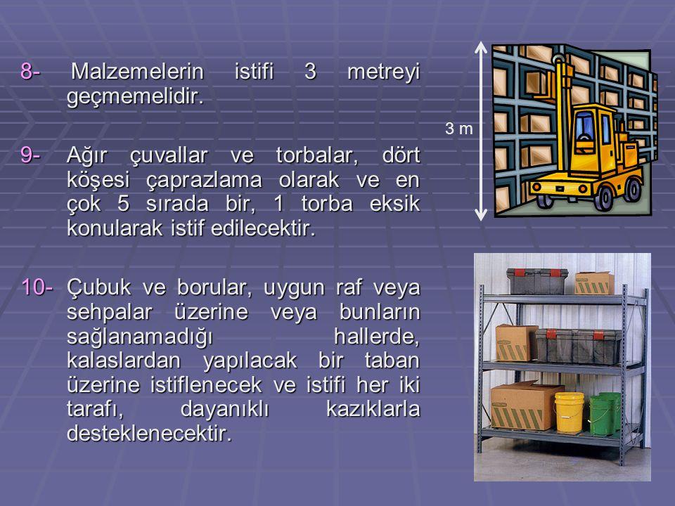 8- Malzemelerin istifi 3 metreyi geçmemelidir.