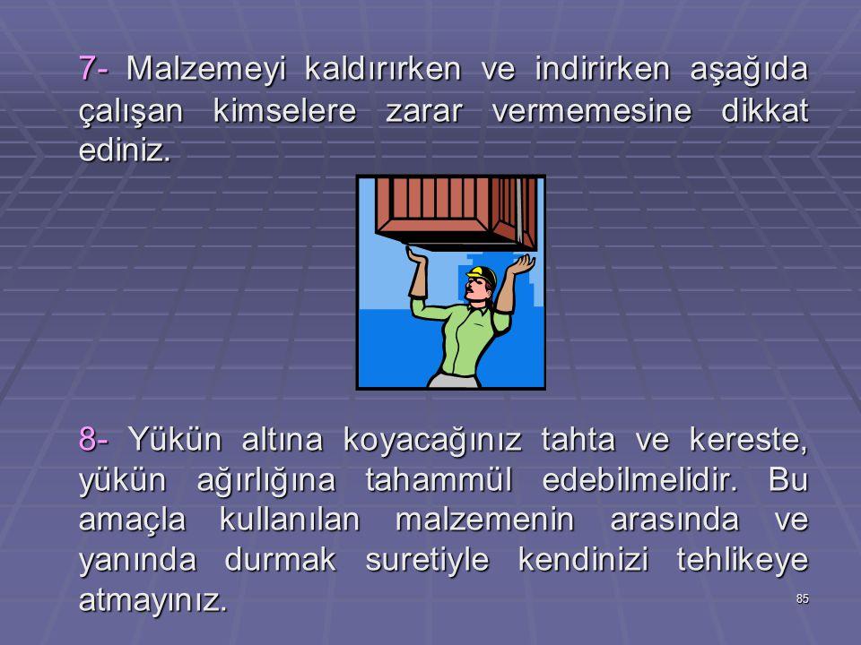 7- Malzemeyi kaldırırken ve indirirken aşağıda çalışan kimselere zarar vermemesine dikkat ediniz.