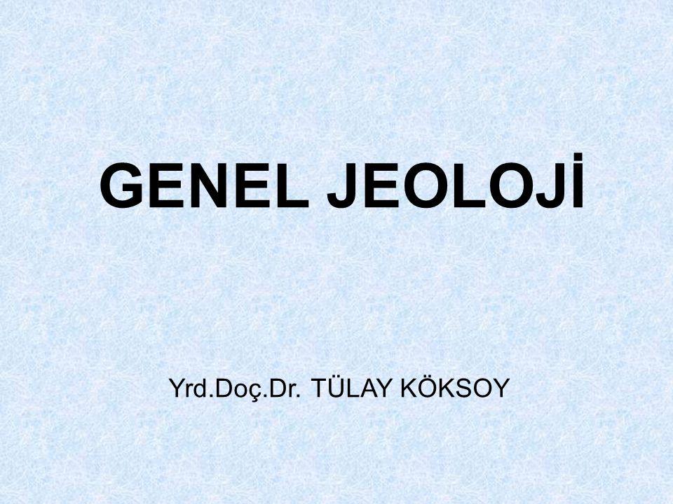 GENEL JEOLOJİ Yrd.Doç.Dr. TÜLAY KÖKSOY