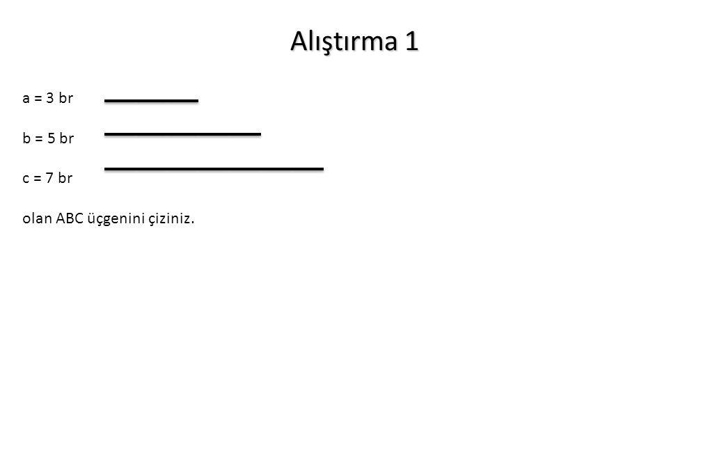 Alıştırma 1 a = 3 br b = 5 br c = 7 br olan ABC üçgenini çiziniz.