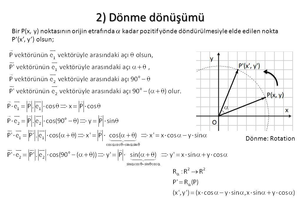 2) Dönme dönüşümü Bir P(x, y) noktasının orijin etrafında  kadar pozitif yönde döndürülmesiyle elde edilen nokta P'(x', y') olsun;
