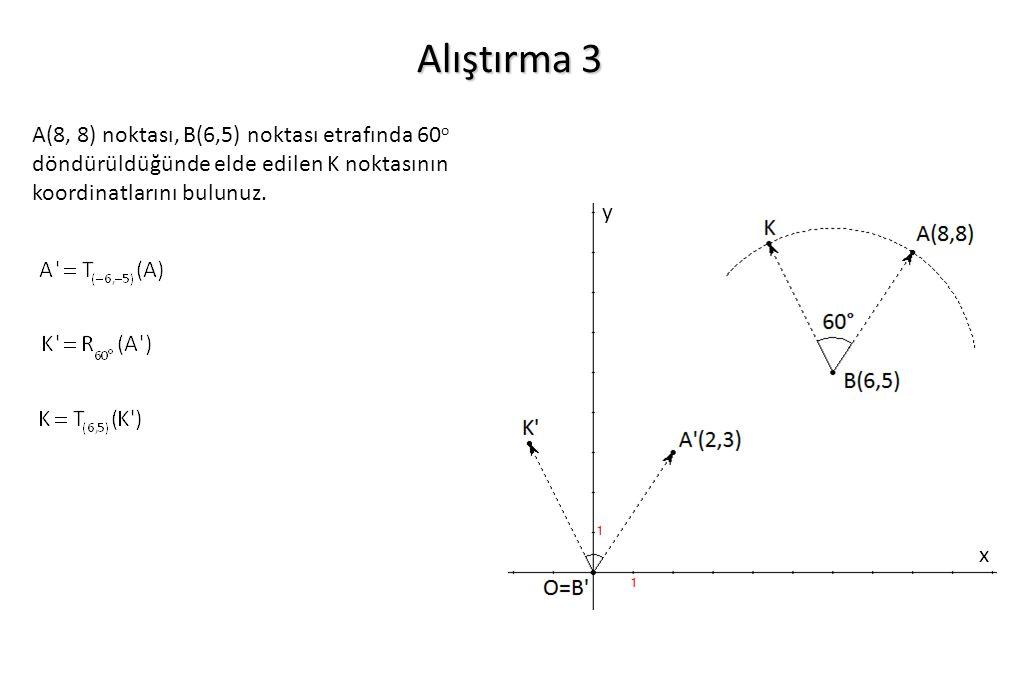 Alıştırma 3 A(8, 8) noktası, B(6,5) noktası etrafında 60o döndürüldüğünde elde edilen K noktasının koordinatlarını bulunuz.