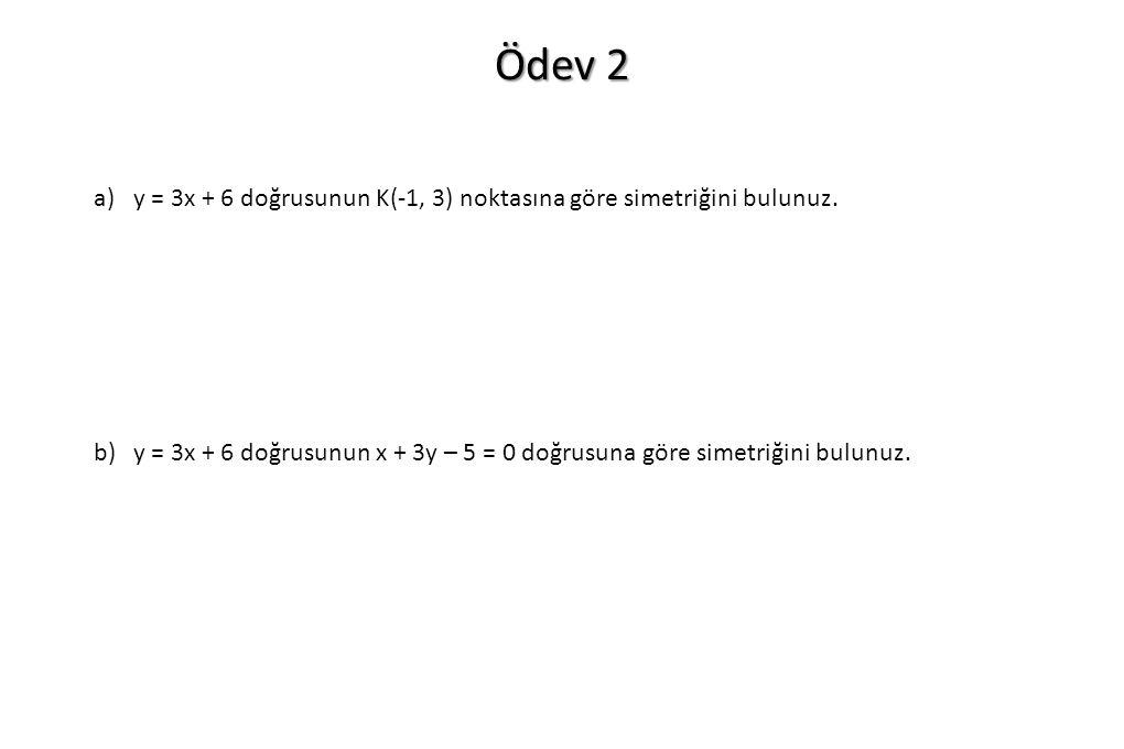 Ödev 2 y = 3x + 6 doğrusunun K(-1, 3) noktasına göre simetriğini bulunuz.