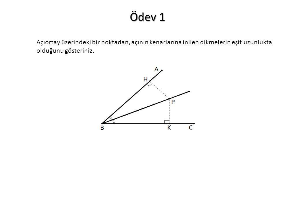 Ödev 1 Açıortay üzerindeki bir noktadan, açının kenarlarına inilen dikmelerin eşit uzunlukta olduğunu gösteriniz.