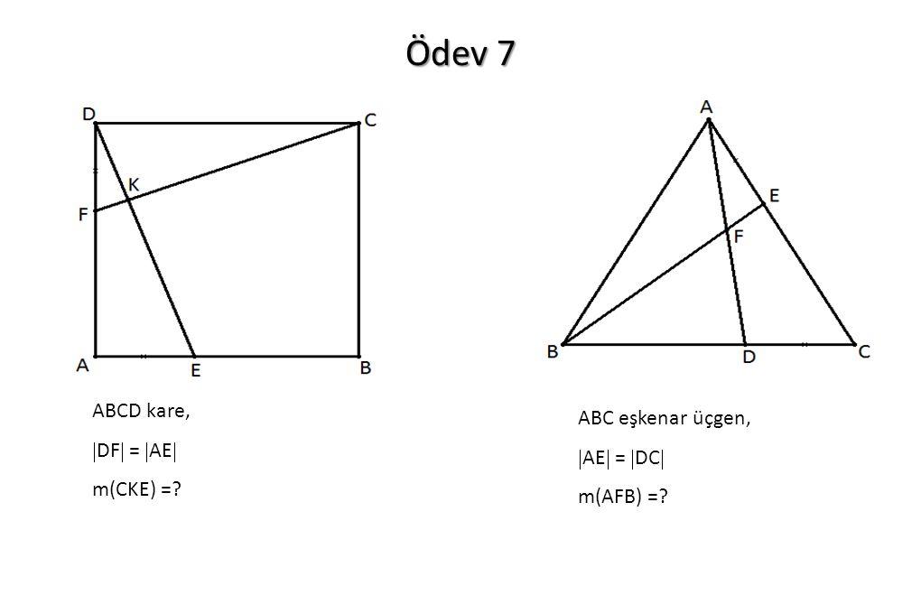 Ödev 7 ABCD kare, ABC eşkenar üçgen, DF = AE AE = DC m(CKE) =
