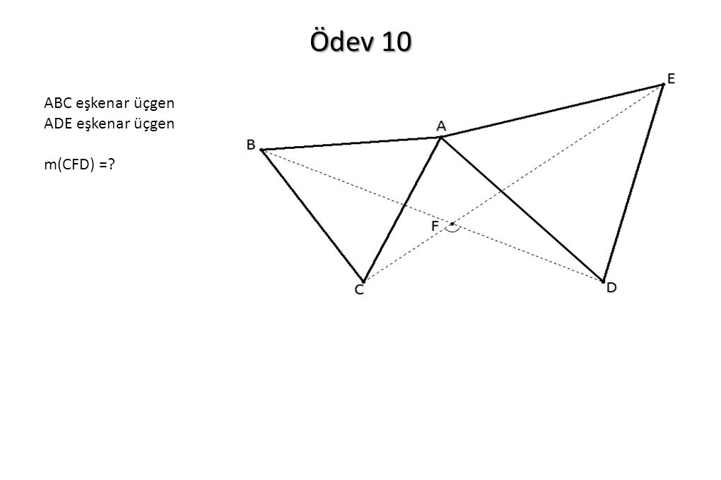 Ödev 10 ABC eşkenar üçgen ADE eşkenar üçgen m(CFD) =