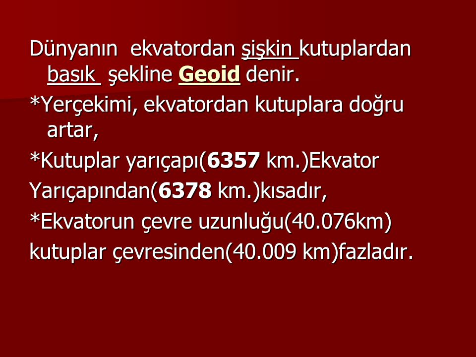 Dünyanın ekvatordan şişkin kutuplardan basık şekline Geoid denir.