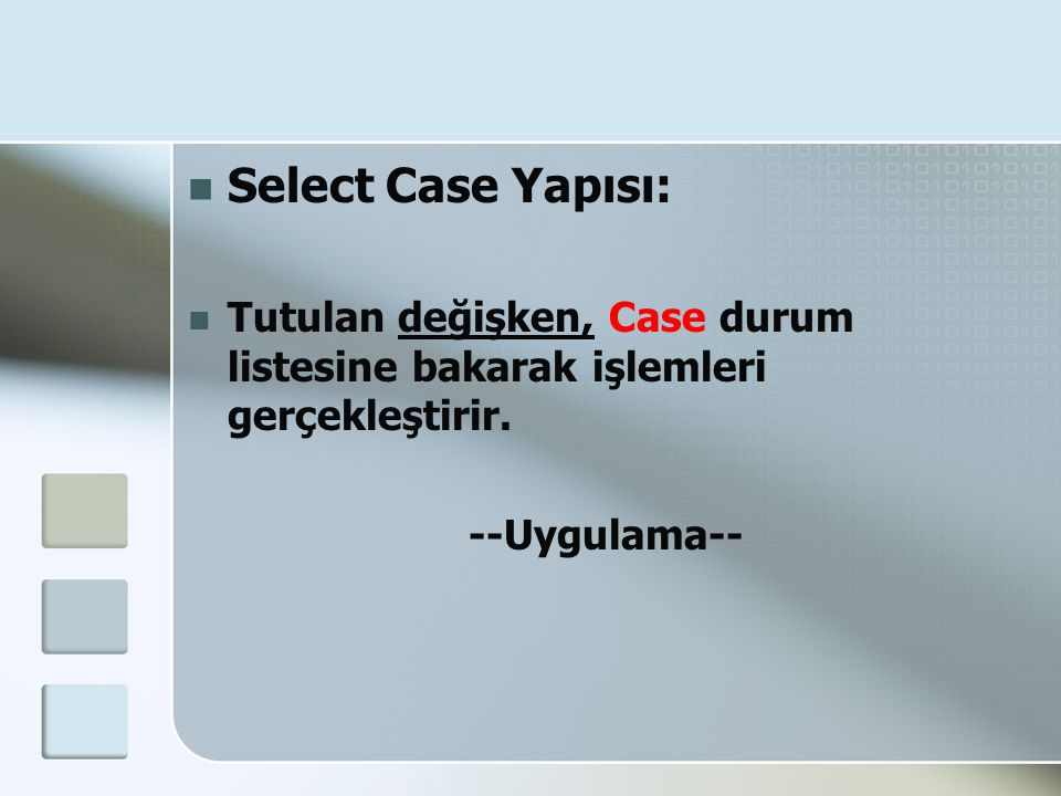 Select Case Yapısı: Tutulan değişken, Case durum listesine bakarak işlemleri gerçekleştirir.