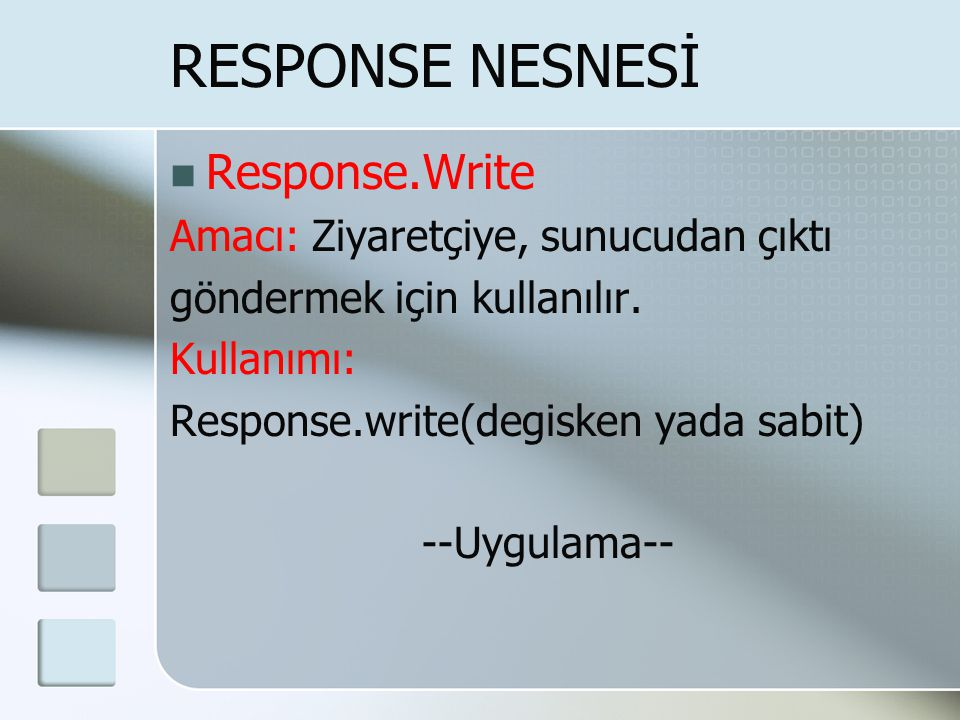 RESPONSE NESNESİ Response.Write Amacı: Ziyaretçiye, sunucudan çıktı