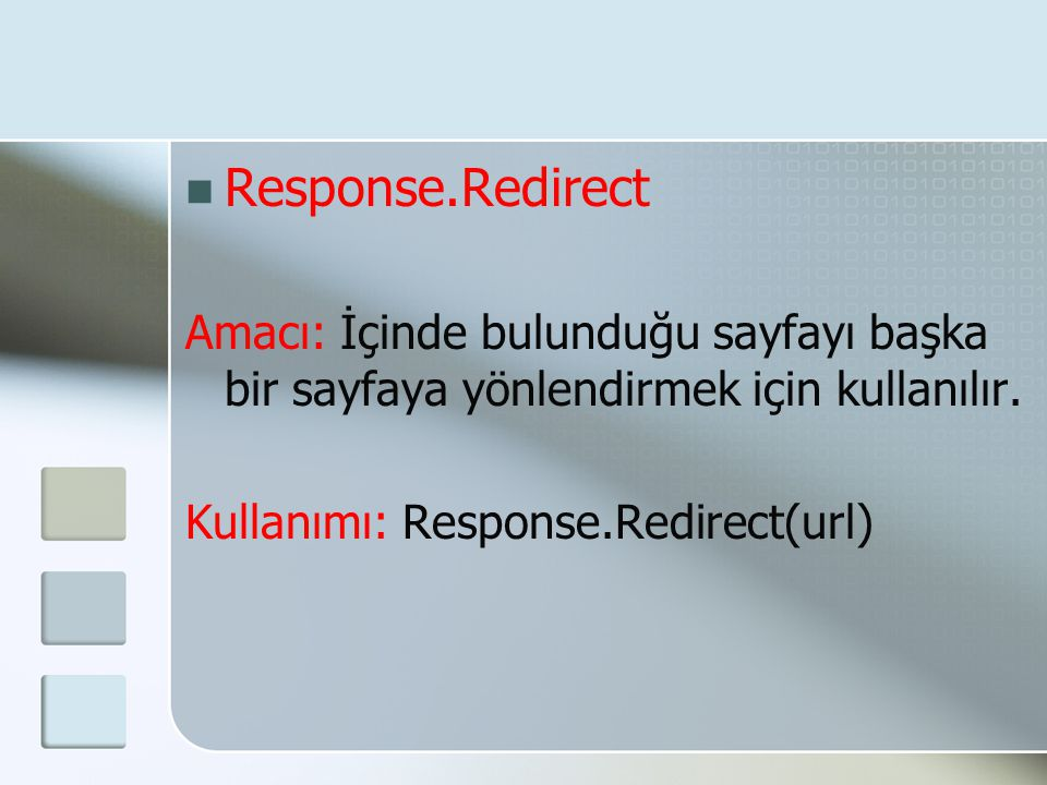 Response.Redirect Amacı: İçinde bulunduğu sayfayı başka bir sayfaya yönlendirmek için kullanılır.