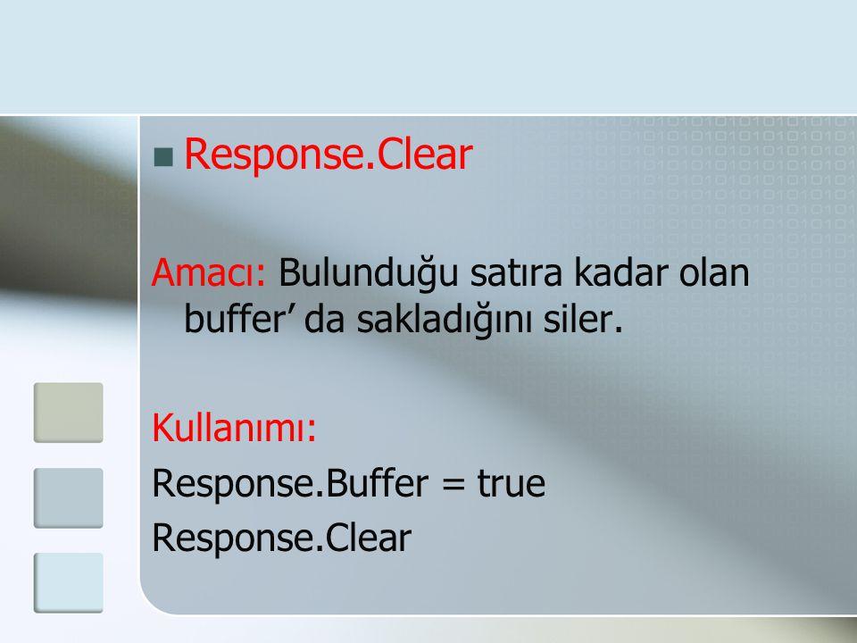 Response.Clear Amacı: Bulunduğu satıra kadar olan buffer' da sakladığını siler.