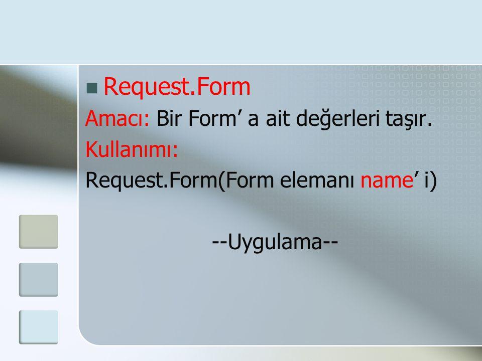 Request.Form Amacı: Bir Form' a ait değerleri taşır. Kullanımı: