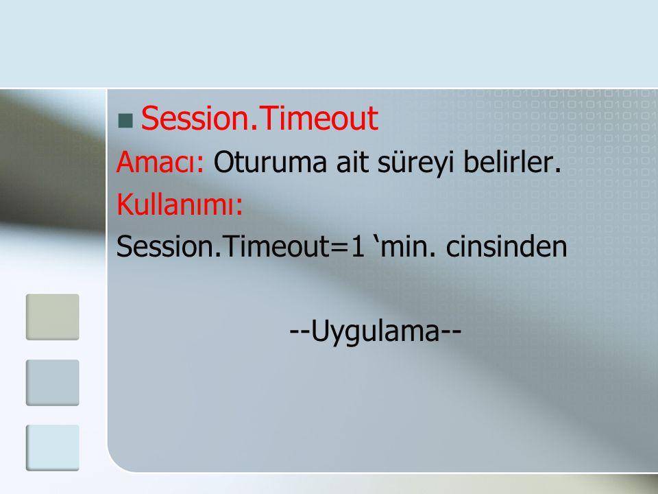 Session.Timeout Amacı: Oturuma ait süreyi belirler. Kullanımı: