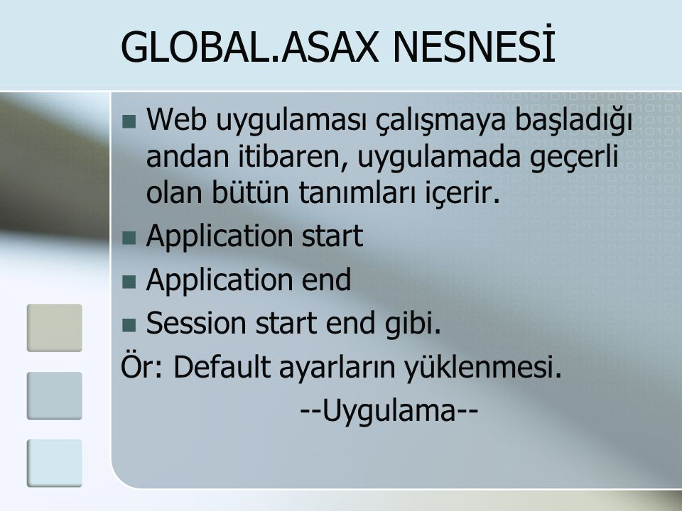 GLOBAL.ASAX NESNESİ Web uygulaması çalışmaya başladığı andan itibaren, uygulamada geçerli olan bütün tanımları içerir.