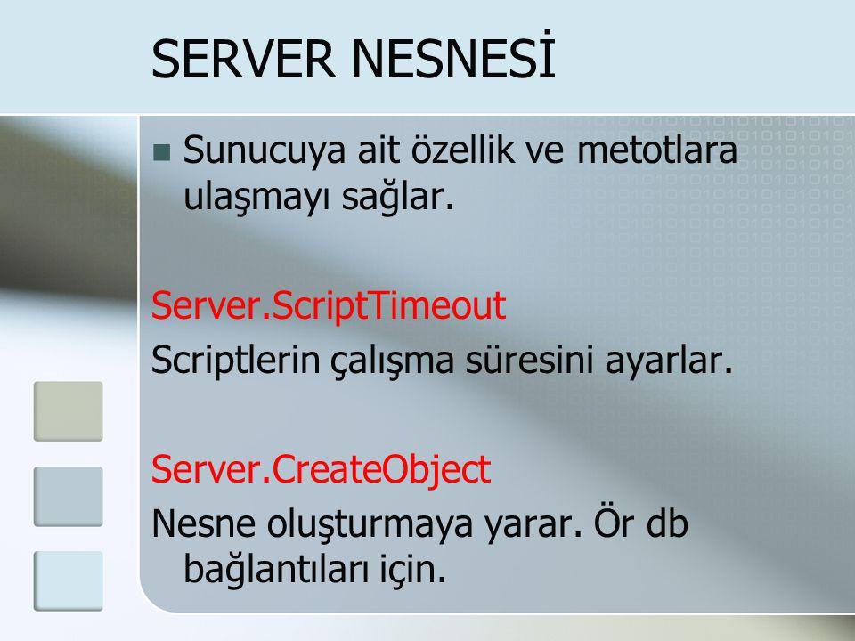 SERVER NESNESİ Sunucuya ait özellik ve metotlara ulaşmayı sağlar.
