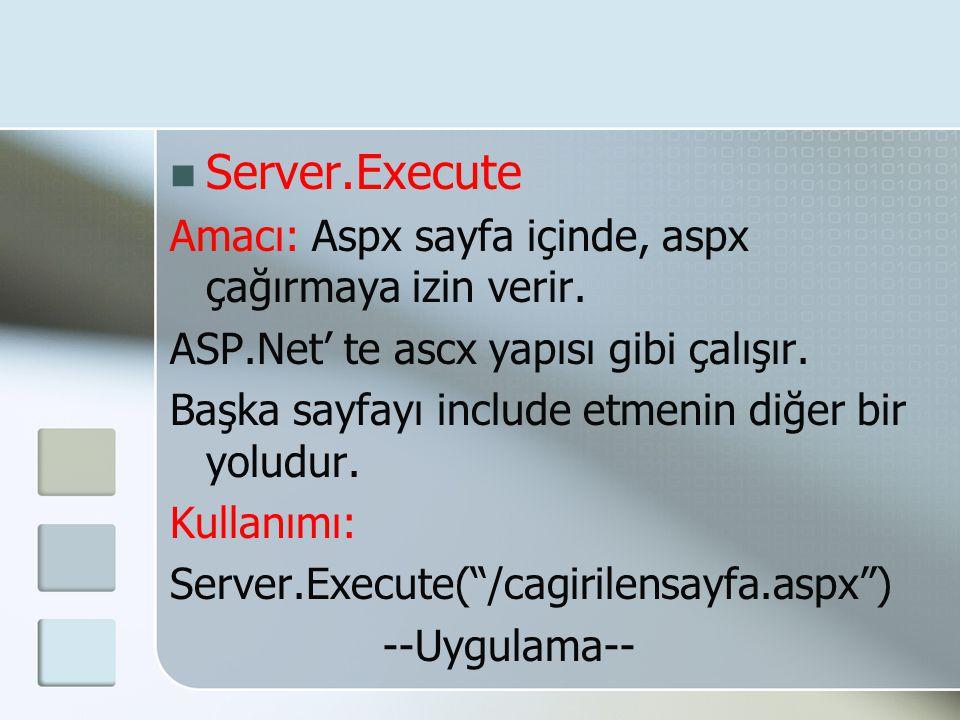 Server.Execute Amacı: Aspx sayfa içinde, aspx çağırmaya izin verir.