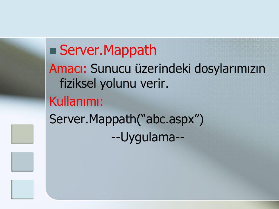 Server.Mappath Amacı: Sunucu üzerindeki dosylarımızın fiziksel yolunu verir. Kullanımı: Server.Mappath( abc.aspx )