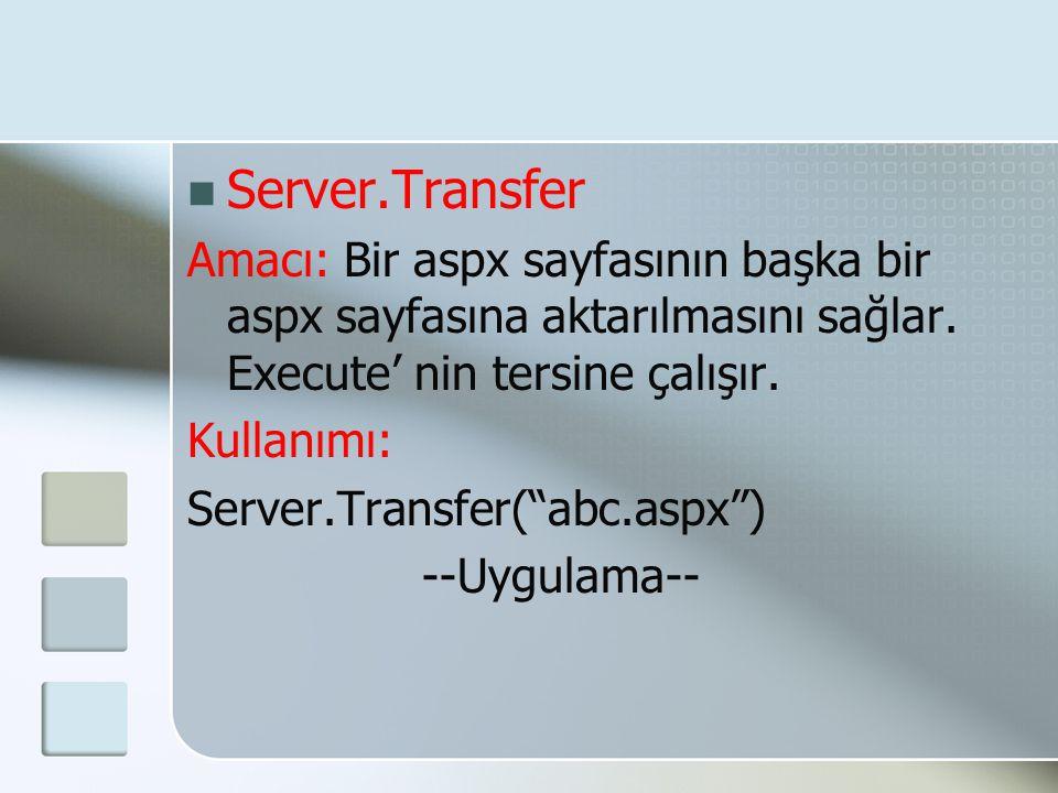 Server.Transfer Amacı: Bir aspx sayfasının başka bir aspx sayfasına aktarılmasını sağlar. Execute' nin tersine çalışır.