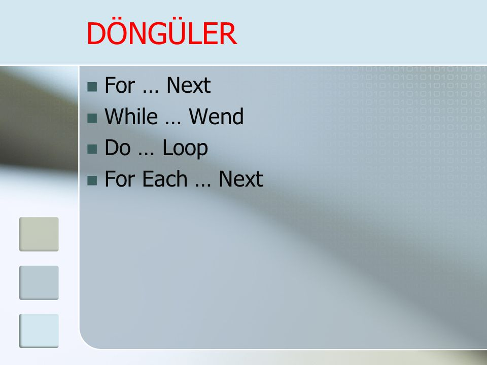 DÖNGÜLER For … Next While … Wend Do … Loop For Each … Next