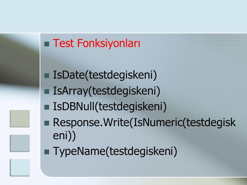 Test Fonksiyonları IsDate(testdegiskeni) IsArray(testdegiskeni) IsDBNull(testdegiskeni) Response.Write(IsNumeric(testdegiskeni))