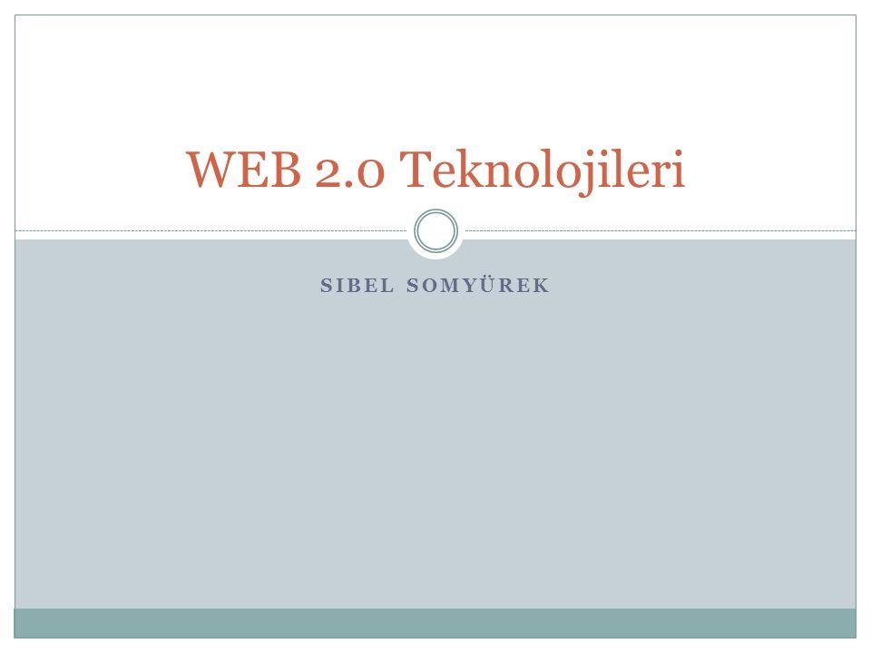 WEB 2.0 Teknolojileri Sibel SOMYÜREK
