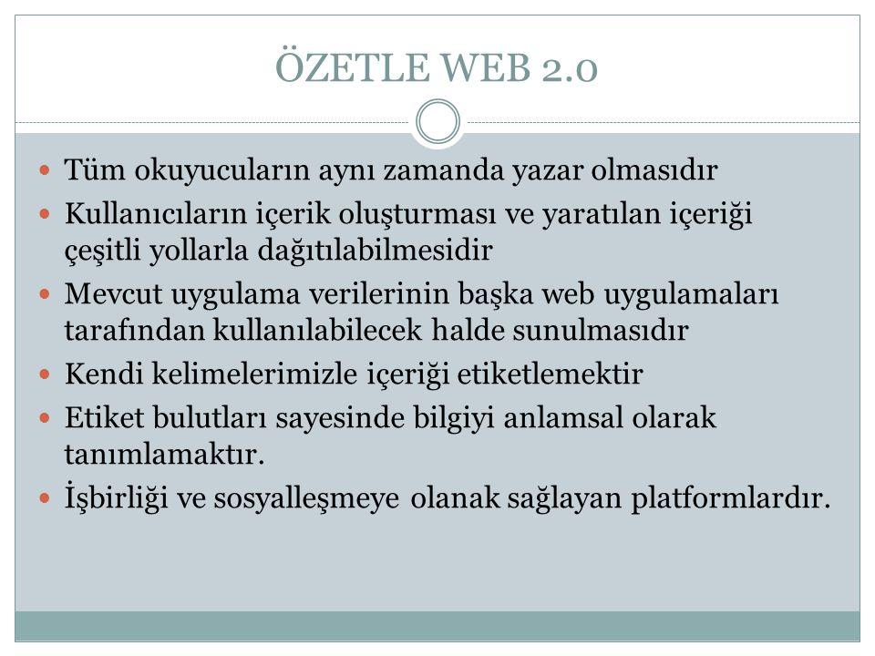 ÖZETLE WEB 2.0 Tüm okuyucuların aynı zamanda yazar olmasıdır