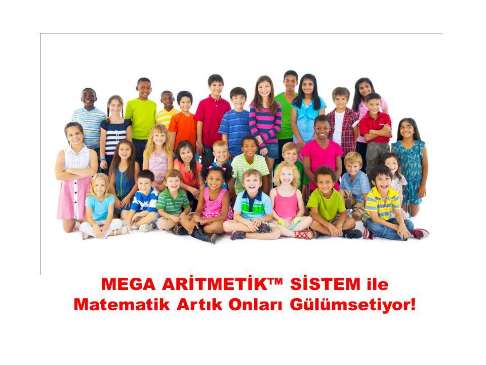 MEGA ARİTMETİK™ SİSTEM ile Matematik Artık Onları Gülümsetiyor!