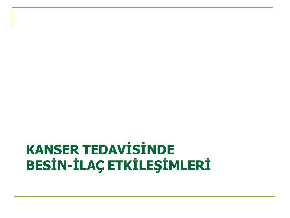 KANSER TEDAVİSİNDE BESİN-İLAÇ ETKİLEŞİMLERİ
