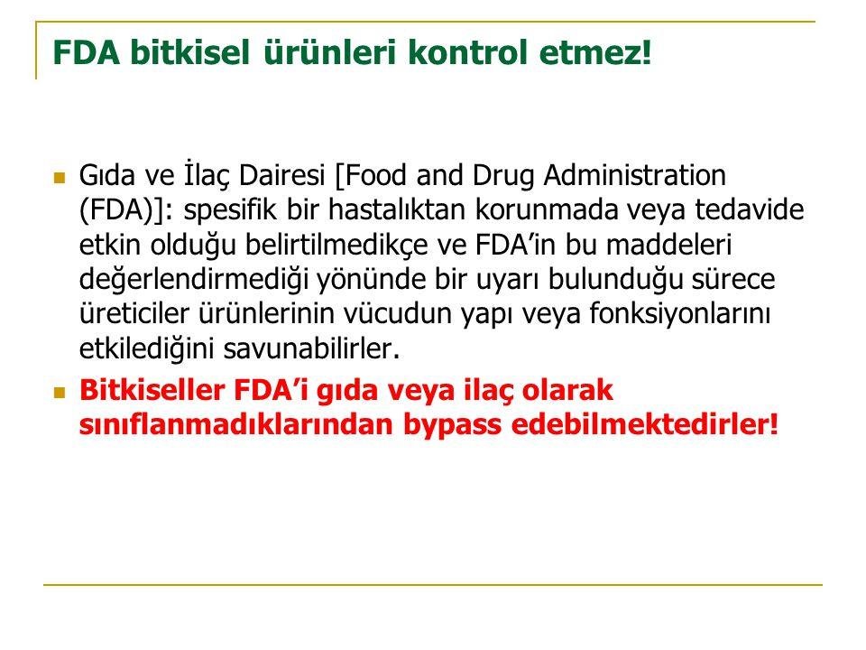 FDA bitkisel ürünleri kontrol etmez!