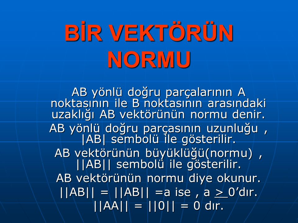 BİR VEKTÖRÜN NORMU AB yönlü doğru parçalarının A noktasının ile B noktasının arasındaki uzaklığı AB vektörünün normu denir.