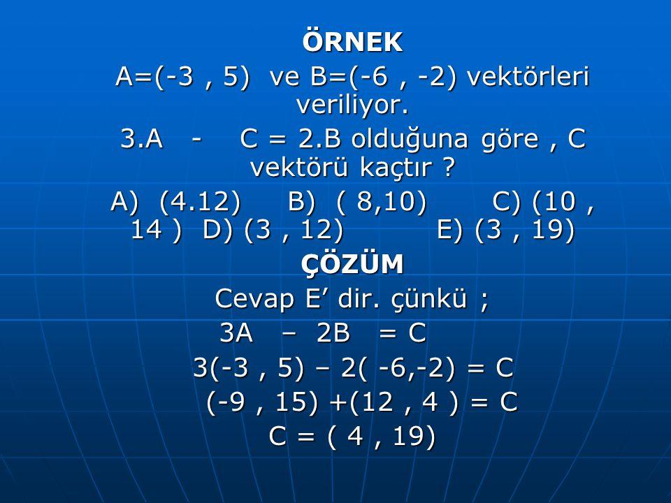 A=(-3 , 5) ve B=(-6 , -2) vektörleri veriliyor.