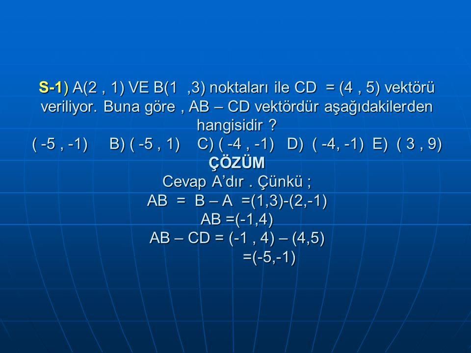 S-1) A(2 , 1) VE B(1 ,3) noktaları ile CD = (4 , 5) vektörü veriliyor