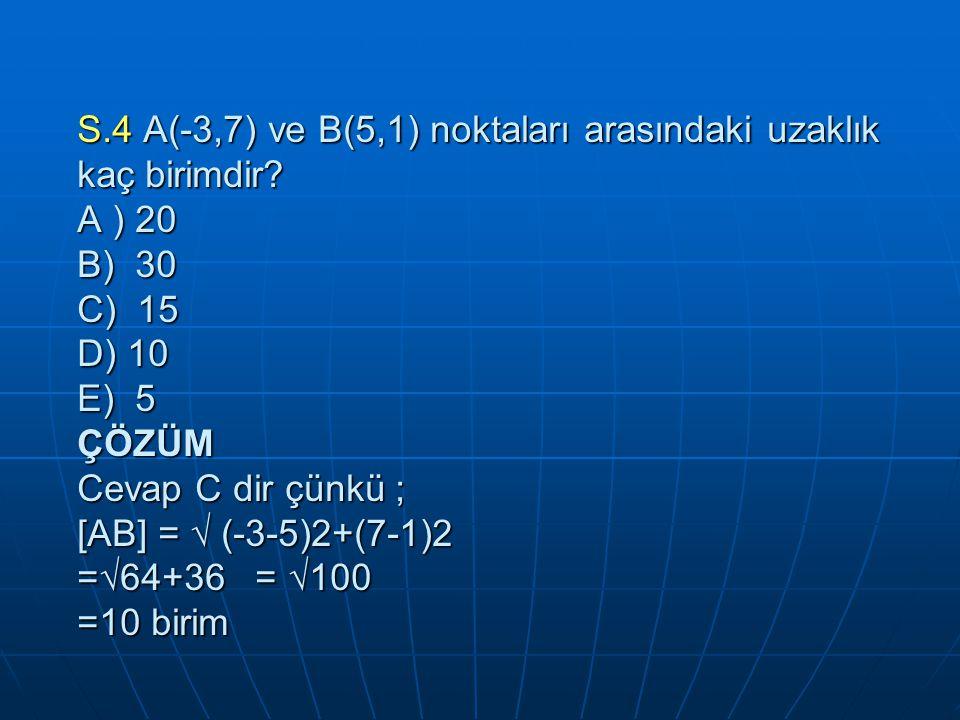 S. 4 A(-3,7) ve B(5,1) noktaları arasındaki uzaklık kaç birimdir