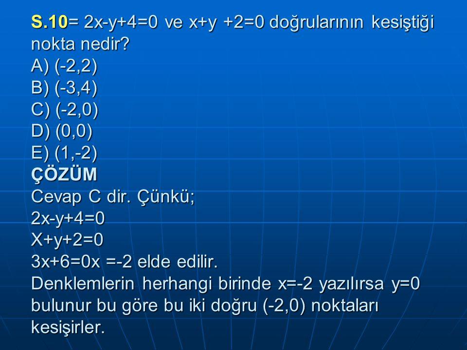 S. 10= 2x-y+4=0 ve x+y +2=0 doğrularının kesiştiği nokta nedir