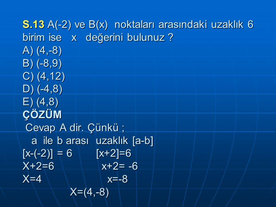 S.13 A(-2) ve B(x) noktaları arasındaki uzaklık 6 birim ise x değerini bulunuz .
