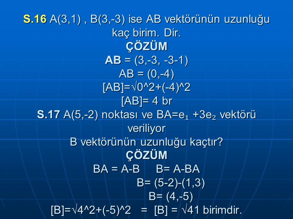 S. 16 A(3,1) , B(3,-3) ise AB vektörünün uzunluğu kaç birim. Dir