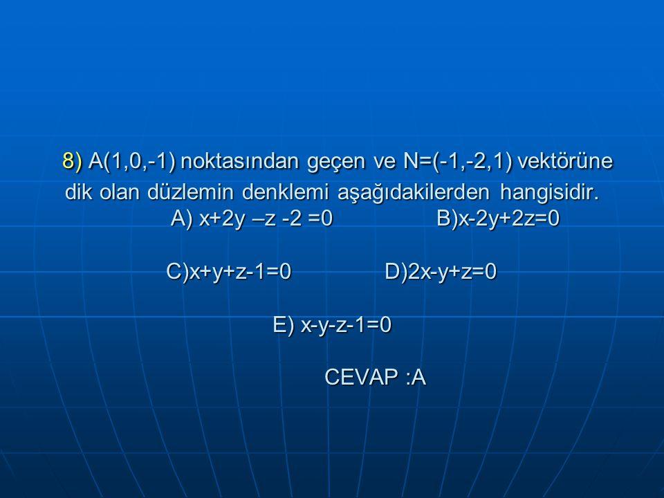 8) A(1,0,-1) noktasından geçen ve N=(-1,-2,1) vektörüne dik olan düzlemin denklemi aşağıdakilerden hangisidir.