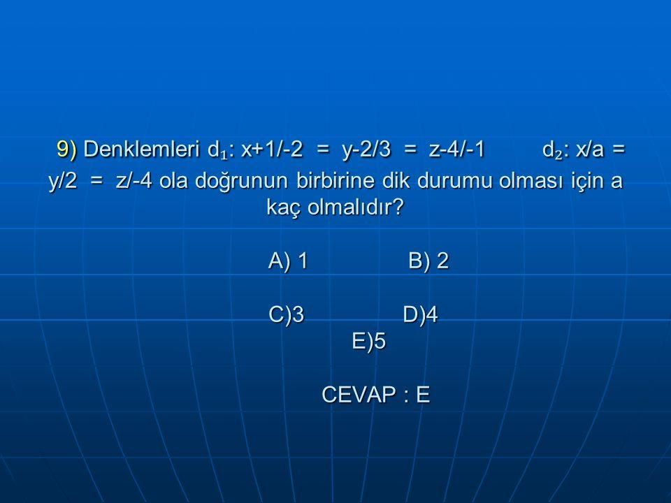 9) Denklemleri d₁: x+1/-2 = y-2/3 = z-4/-1 d₂: x/a = y/2 = z/-4 ola doğrunun birbirine dik durumu olması için a kaç olmalıdır.