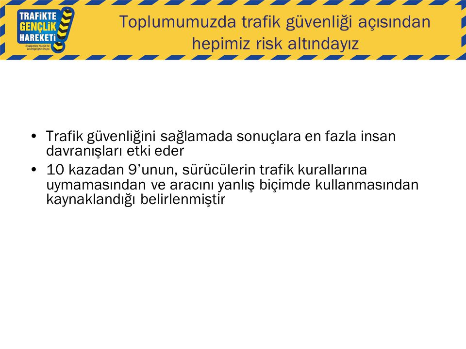 Toplumumuzda trafik güvenliği açısından hepimiz risk altındayız