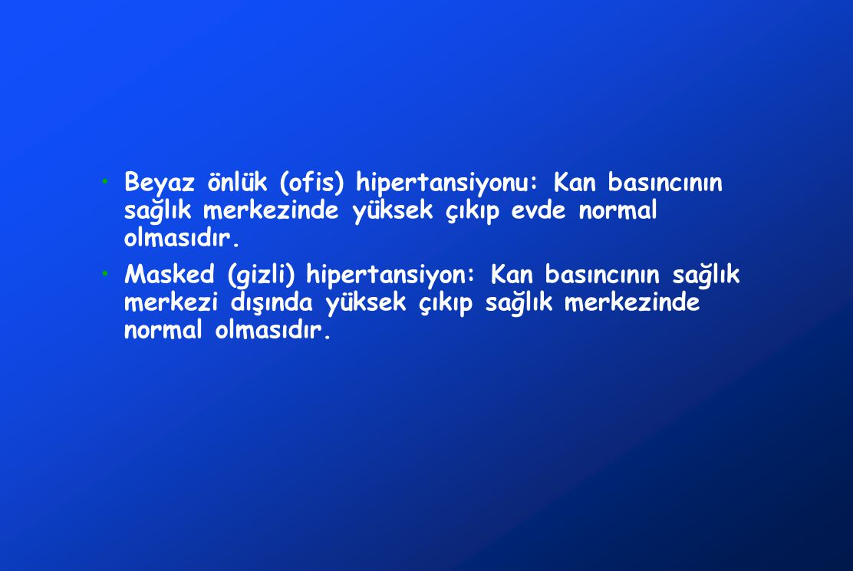 Beyaz önlük (ofis) hipertansiyonu: Kan basıncının sağlık merkezinde yüksek çıkıp evde normal olmasıdır.