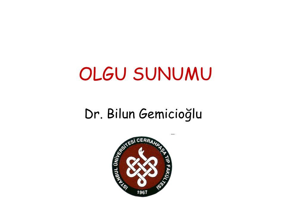OLGU SUNUMU Dr. Bilun Gemicioğlu