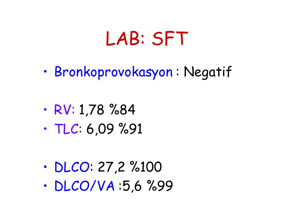 LAB: SFT Bronkoprovokasyon : Negatif RV: 1,78 %84 TLC: 6,09 %91